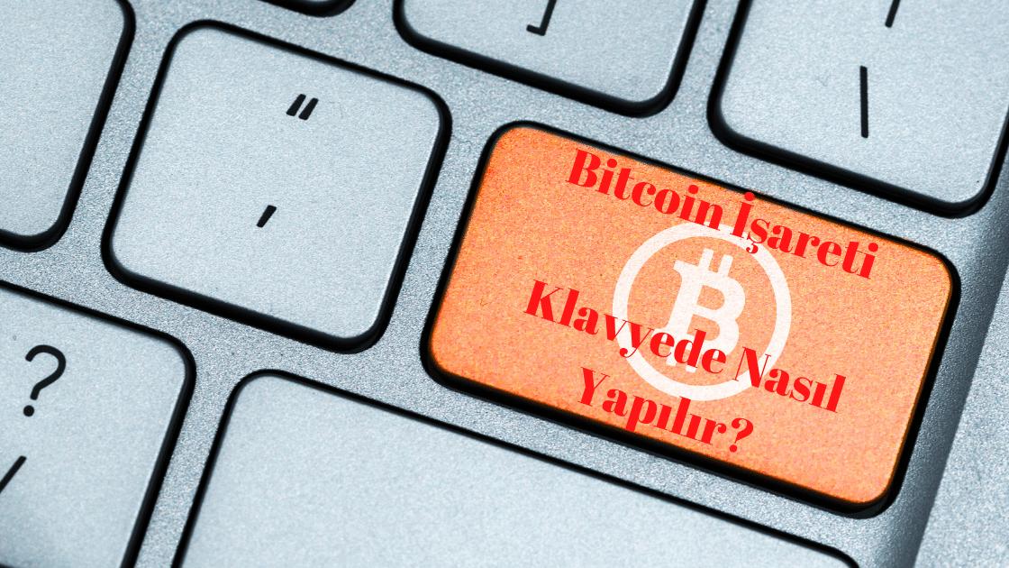 Bitcoin İşareti Klavyede Nasıl Yapılır